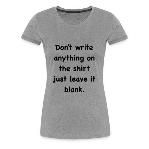 Leave IT BLANK - Women's Premium T-Shirt