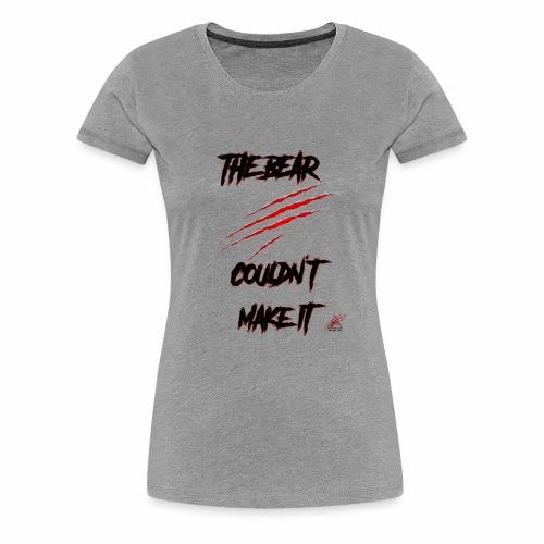 The Bear Couldn't Make it - Women's Premium T-Shirt