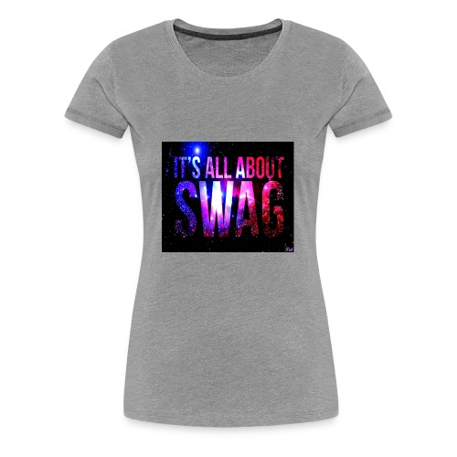 SWAG IS LIFE - Women's Premium T-Shirt