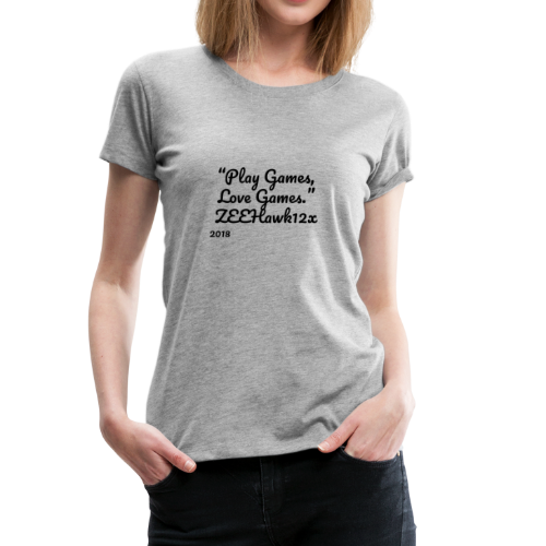 Play Games, Love Games - Women's Premium T-Shirt