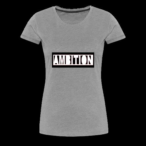 Ambition - Women's Premium T-Shirt