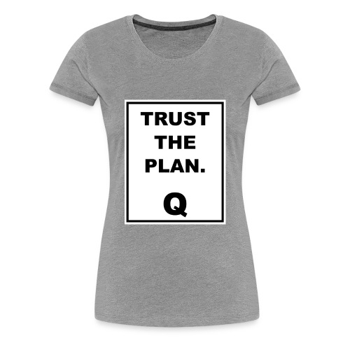 Trust The Plan Q - Women's Premium T-Shirt