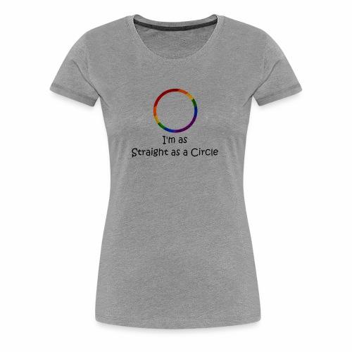 As Straight as a Circle - Women's Premium T-Shirt