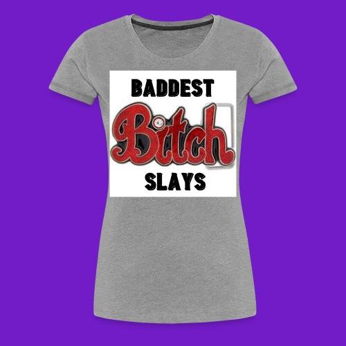 Baddest Bitch Slays - Women's Premium T-Shirt