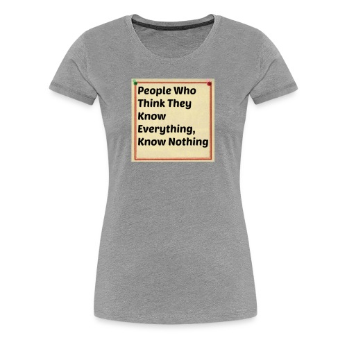 People think they know everything - Women's Premium T-Shirt