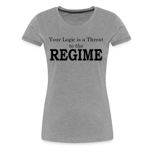 Your logic is a threat to the regime - Women's Premium T-Shirt