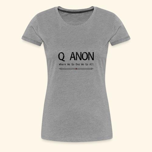 qanon where we go one we go all - Women's Premium T-Shirt