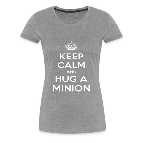 quot Keep Calm and Hug a Minion quot T Shirt - Women's Premium T-Shirt