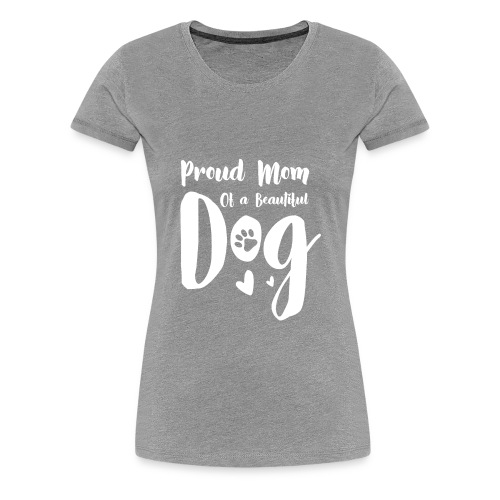 Proud Dog Mom - Women's Premium T-Shirt