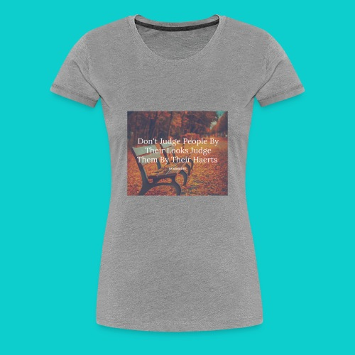 Don't Judge by their look - Women's Premium T-Shirt