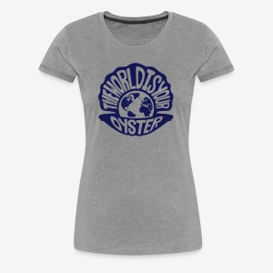 The World Is Your Oyster - Dark - Women's Premium T-Shirt