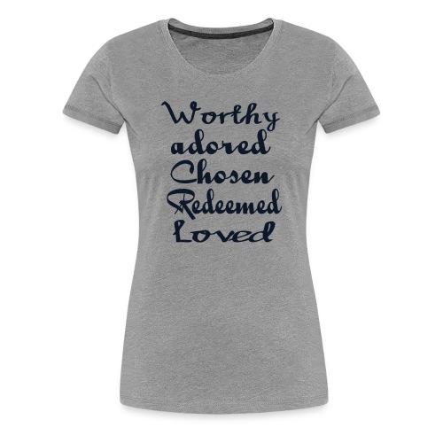 worthy adored chosen redeemed loved - Women's Premium T-Shirt