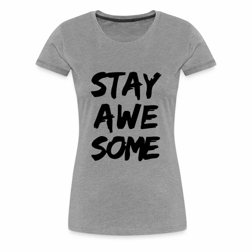 stay awesome - Women's Premium T-Shirt