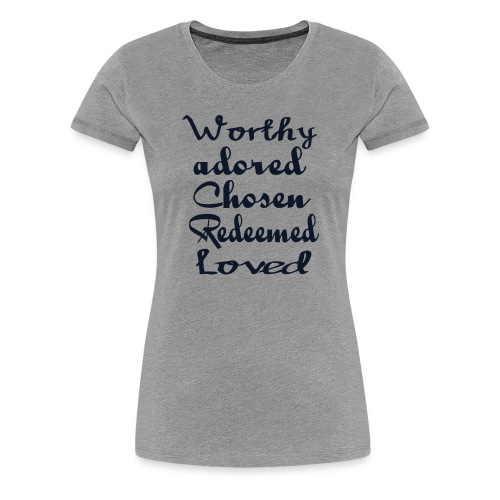 worthy adored chosen redeemed loved - Women's Premium T-Shirt