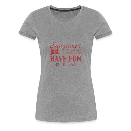 Sanguines just wanna have fun! - Women's Premium T-Shirt