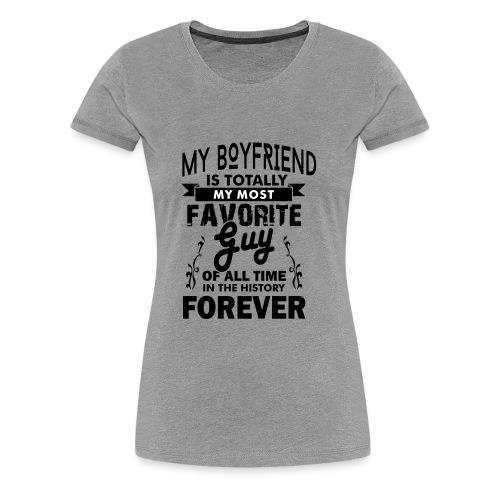 my boyfriend is totally my most favorite guy - Women's Premium T-Shirt