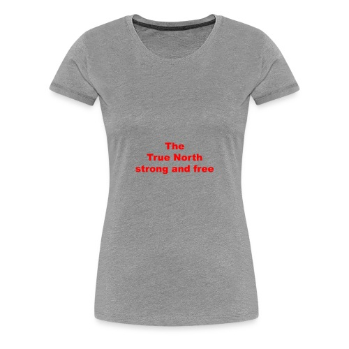 The True North strong and free - Women's Premium T-Shirt