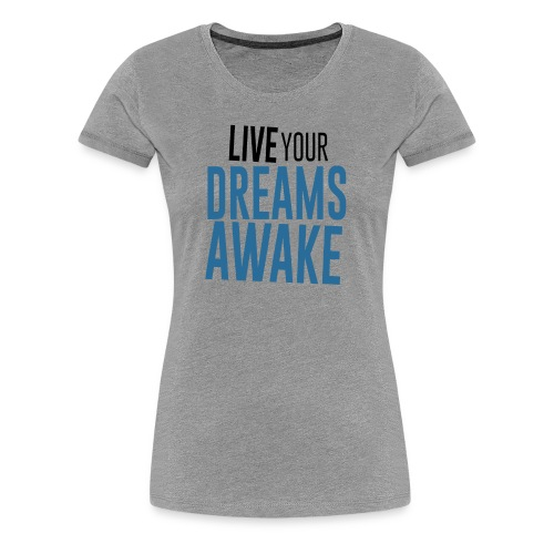 Live Your Dreams Awake - Block Font Black & Blue - Women's Premium T-Shirt