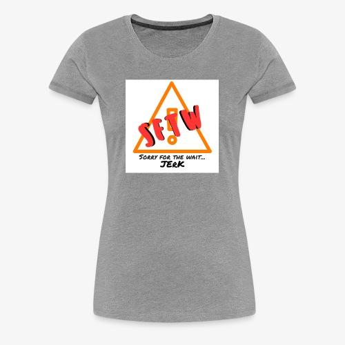 'Sorry For the Wait' - Women's Premium T-Shirt