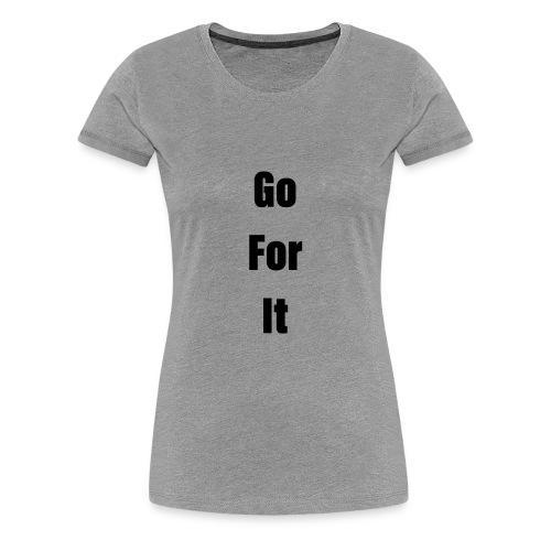 Go For It ( Classic ) - Women's Premium T-Shirt
