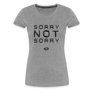 Sorry Not Sorry - Women's Premium T-Shirt