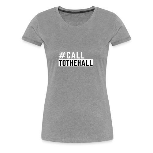 CALL TO THE HALL - Women's Premium T-Shirt