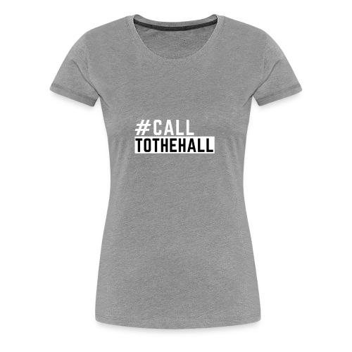 CALL TO THE HALL - Women's Premium T-Shirt