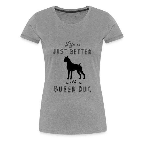 Life Is Better With A Boxer Dog Black - Women's Premium T-Shirt