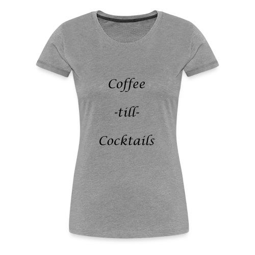 coffe til cocktails - Women's Premium T-Shirt