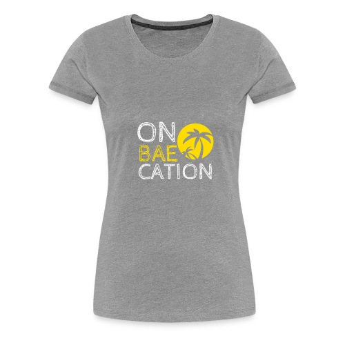 On Bae Cation Great Holiday Tshirt - Women's Premium T-Shirt
