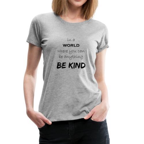 Be Kind - Women's Premium T-Shirt