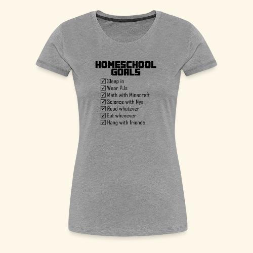 Homeschool Goals - Women's Premium T-Shirt