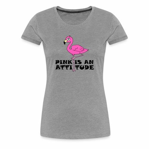 Flamingo Pink Is An Attitude - Women's Premium T-Shirt