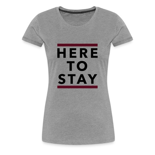 Here To Stay - Version 1 - Women's Premium T-Shirt