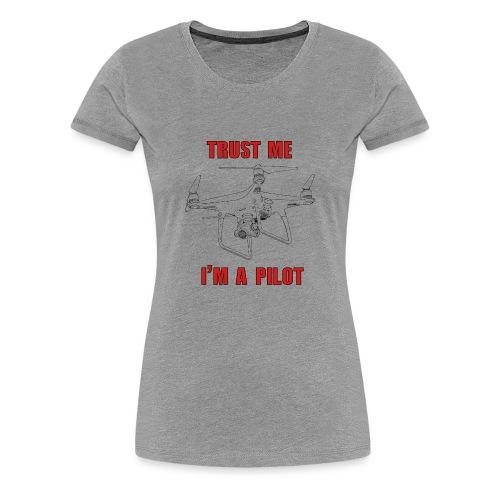 PHANTOM 4 - TRUST ME - I'M A PILOT - Women's Premium T-Shirt