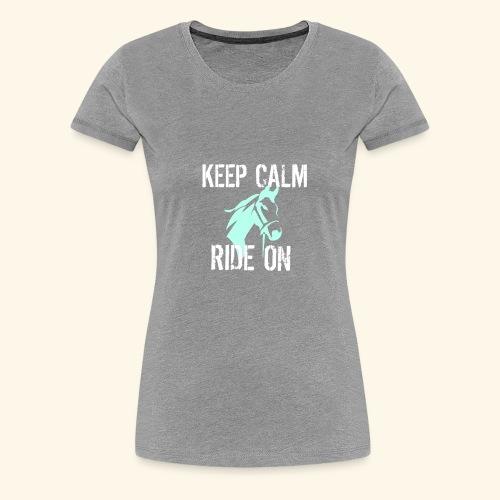 Keep Calm Ride On - Women's Premium T-Shirt