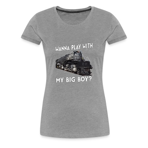 Wanna play with my big boy? - Women's Premium T-Shirt