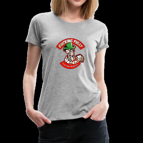 Bucking Fully - Stop Teen Bullying - Women's Premium T-Shirt
