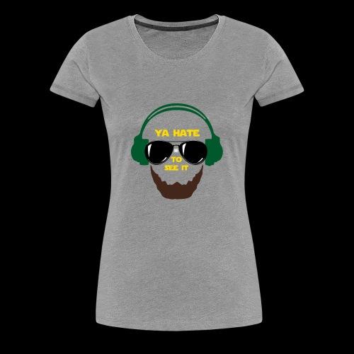 Ya Hate to See It - Women's Premium T-Shirt