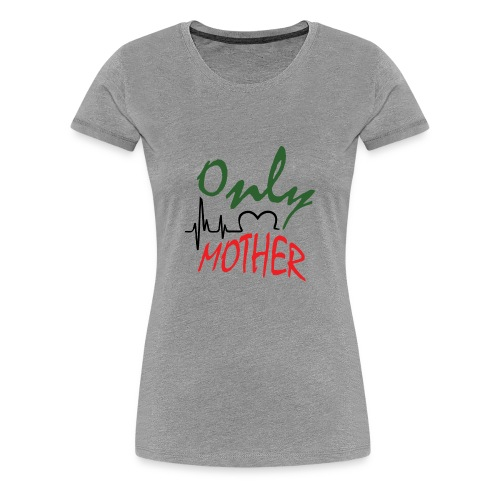 Only mother - Women's Premium T-Shirt