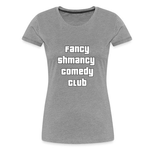 Fancy Shamncy Comedy Club - Women's Premium T-Shirt