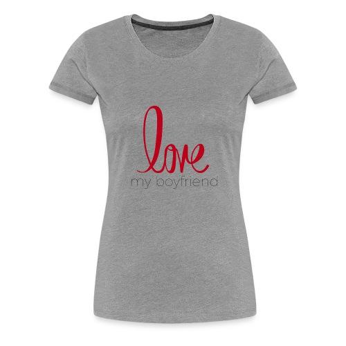 love my boyfriend - Women's Premium T-Shirt