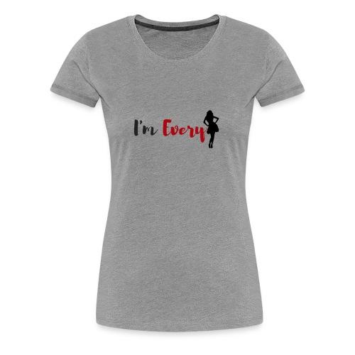 I am Every women - Women's Premium T-Shirt