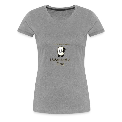 I wanted a dog - Women's Premium T-Shirt