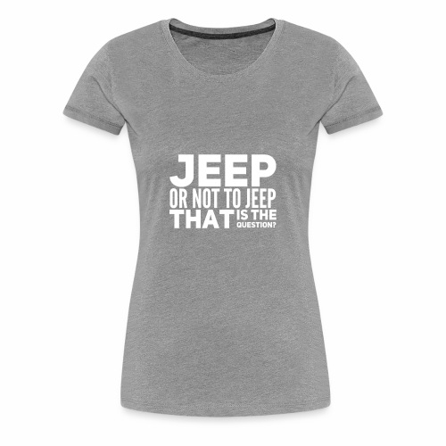 Jeep or Not - Women's Premium T-Shirt