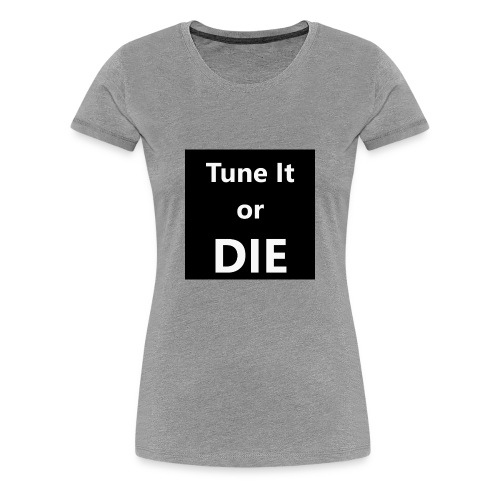 Tune It or Die - Women's Premium T-Shirt