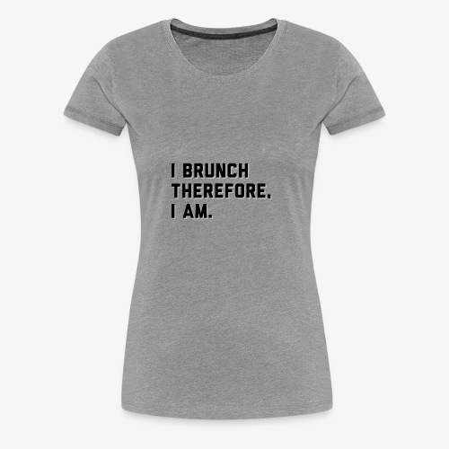 I Brunch - Women's Premium T-Shirt