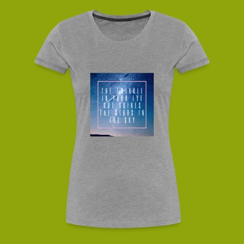 The Twinkle In Your Eye Galaxy shirt - Women's Premium T-Shirt