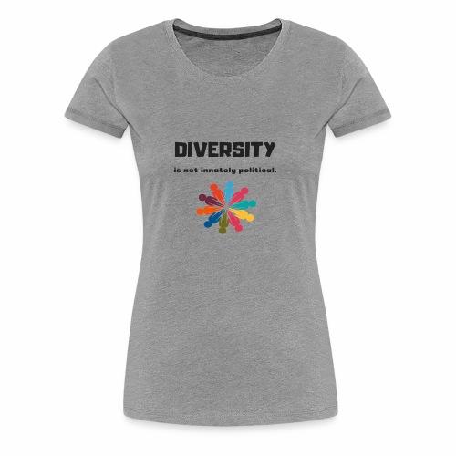 Diversity is not innately political - Women's Premium T-Shirt