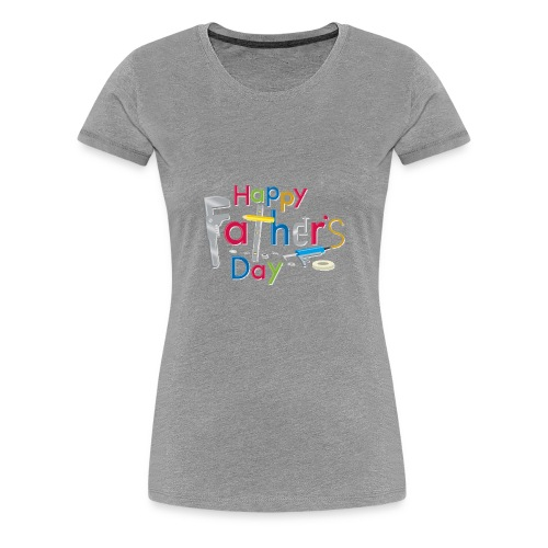 Happy Fathers Day - Women's Premium T-Shirt